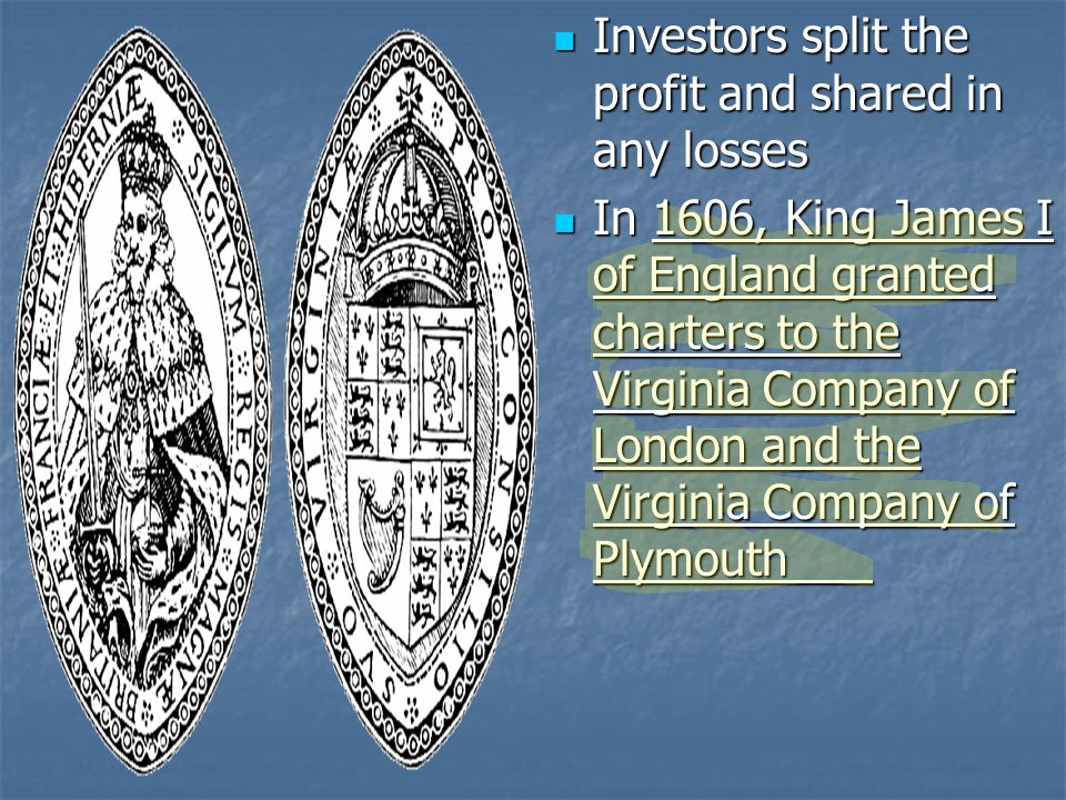 Investors split the profit and shared in any losses