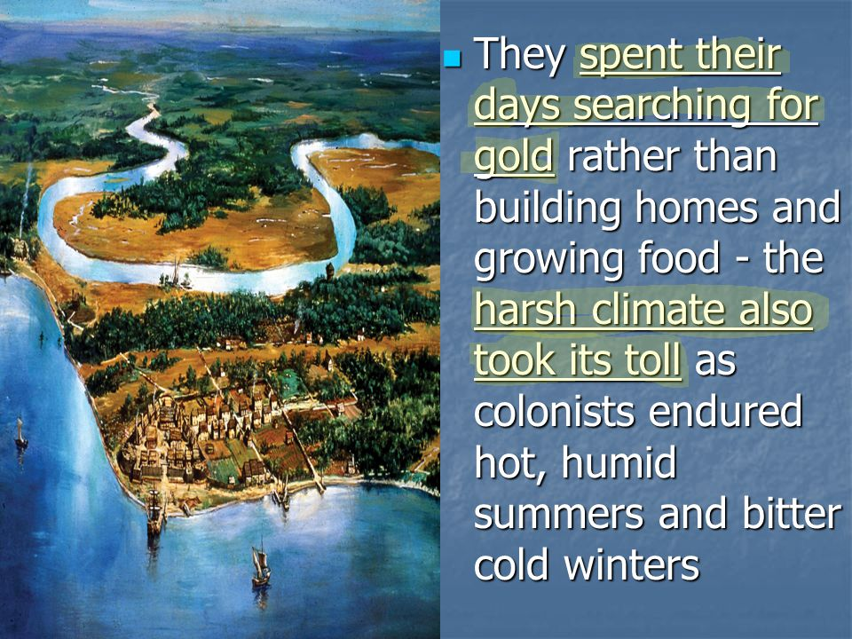 They spent their days searching for gold rather than building homes and growing food - the harsh climate also took its toll as colonists endured hot, humid summers and bitter cold winters