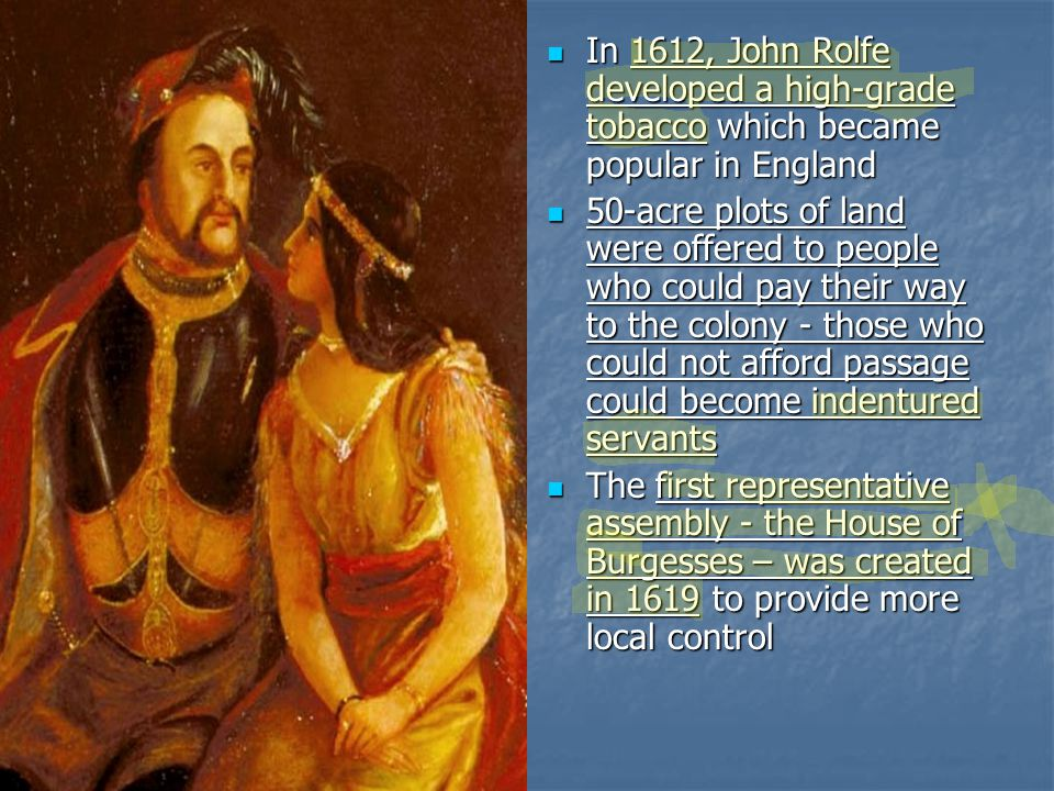 In 1612, John Rolfe developed a high-grade tobacco which became popular in England