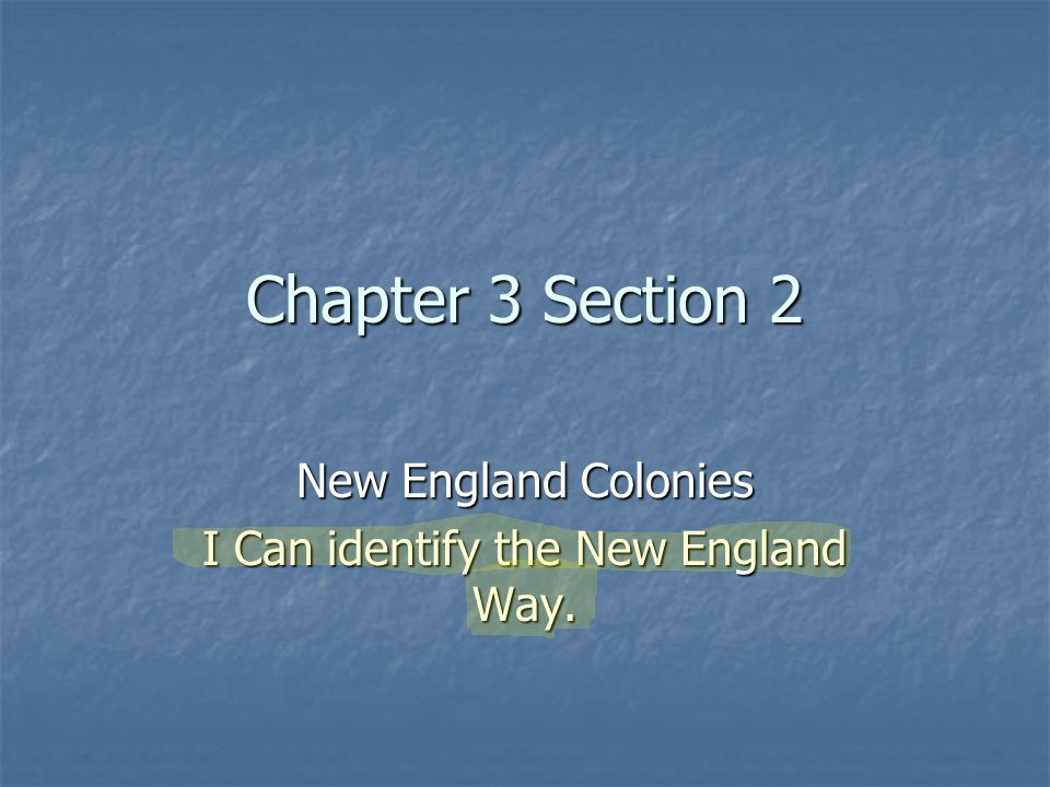 New England Colonies I Can identify the New England Way.