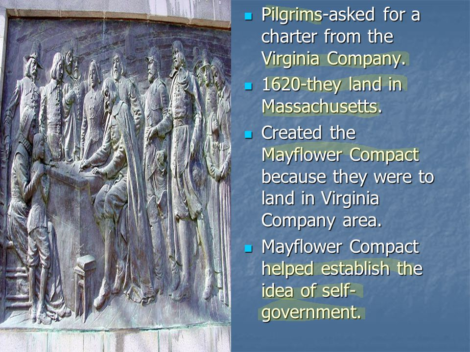 Pilgrims-asked for a charter from the Virginia Company.