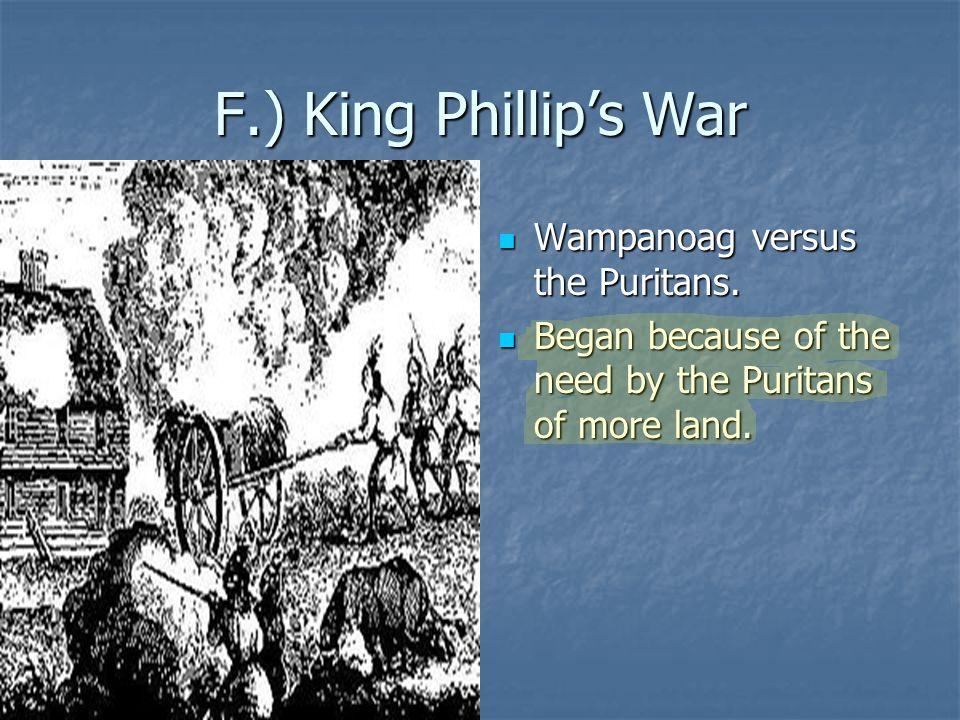 F.) King Phillip's War Wampanoag versus the Puritans.