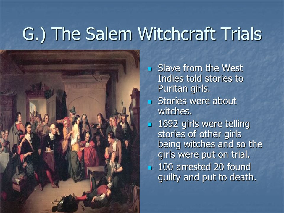 G.) The Salem Witchcraft Trials