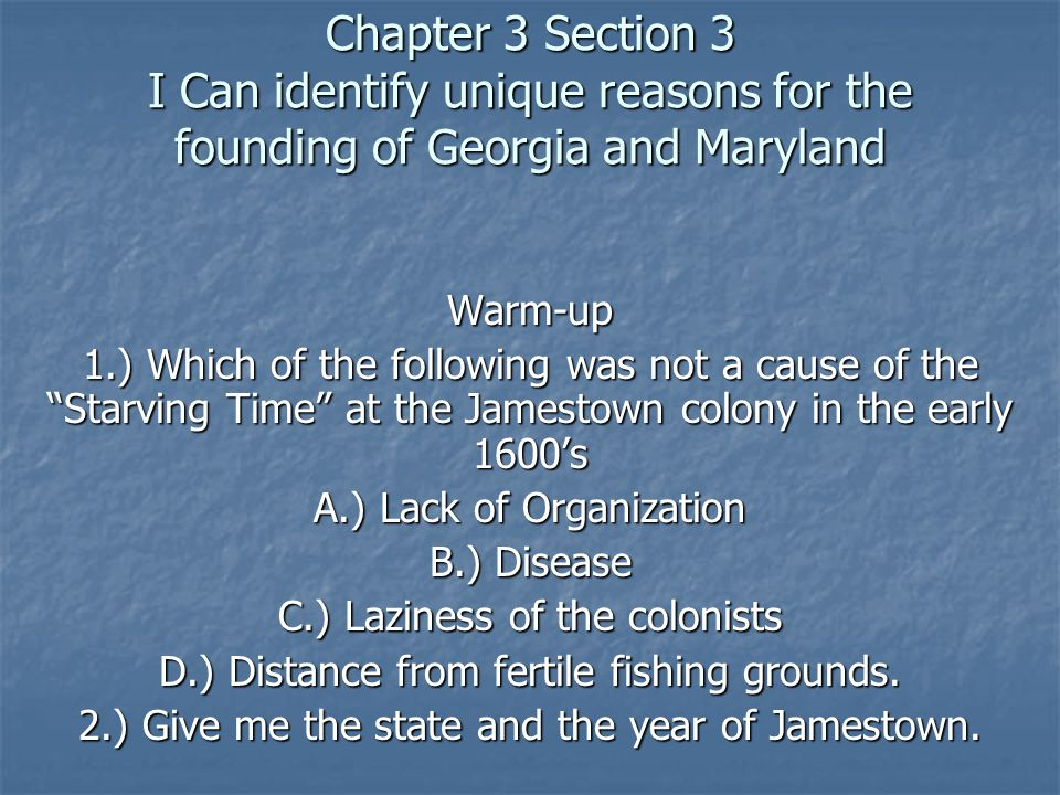 Chapter 3 Section 3 I Can identify unique reasons for the founding of Georgia and Maryland