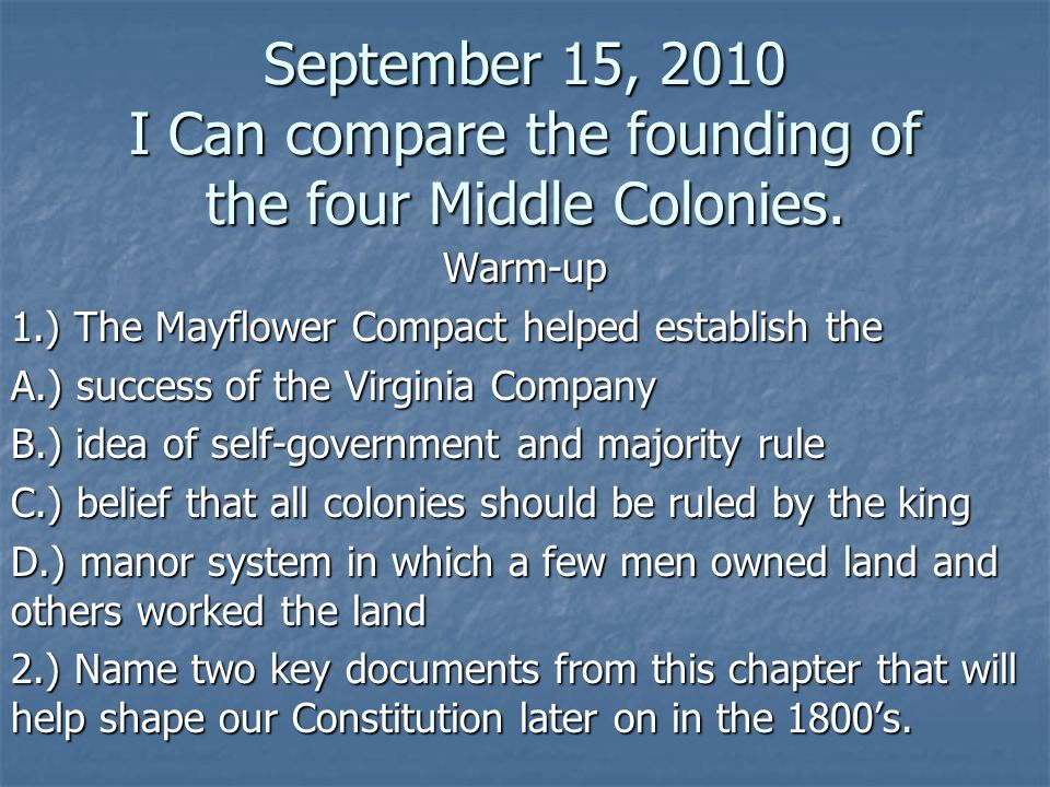 September 15, 2010 I Can compare the founding of the four Middle Colonies.