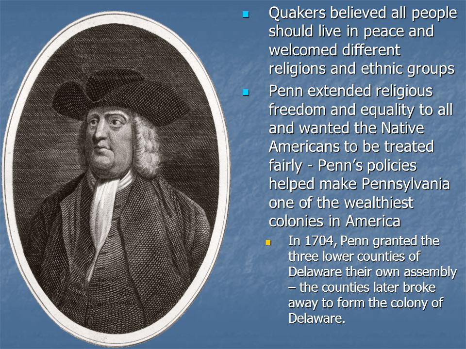 Quakers believed all people should live in peace and welcomed different religions and ethnic groups