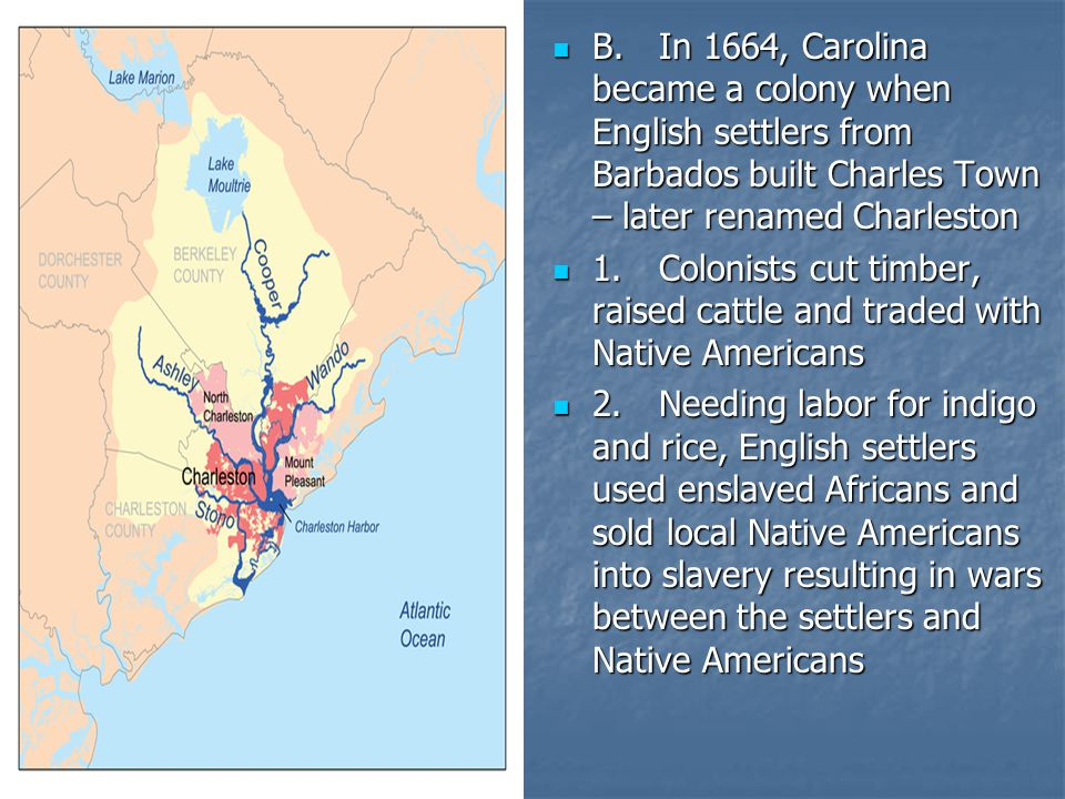 B. In 1664, Carolina became a colony when English settlers from Barbados built Charles Town – later renamed Charleston