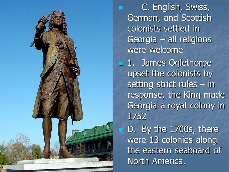 C. English, Swiss, German, and Scottish colonists settled in Georgia – all religions were welcome