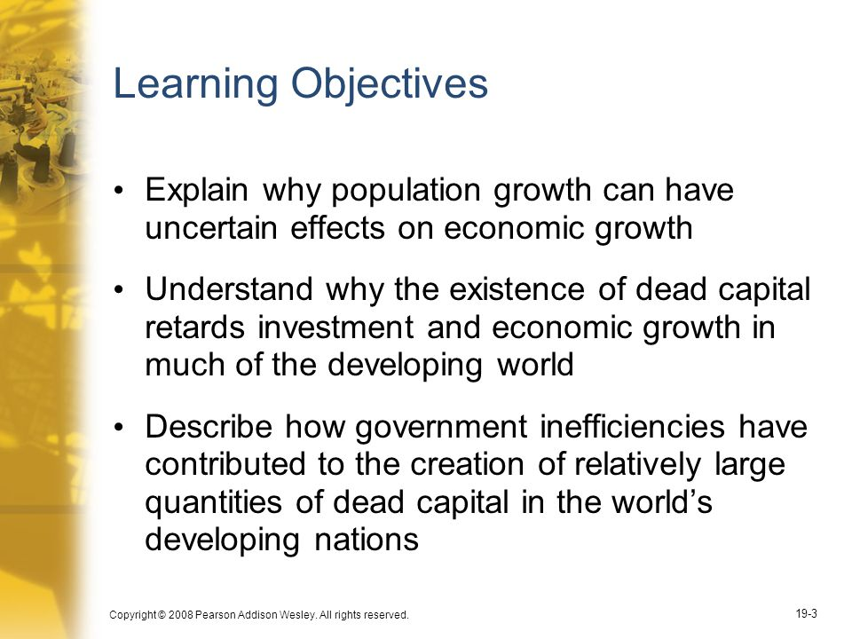 Learning Objectives Explain why population growth can have uncertain effects on economic growth.