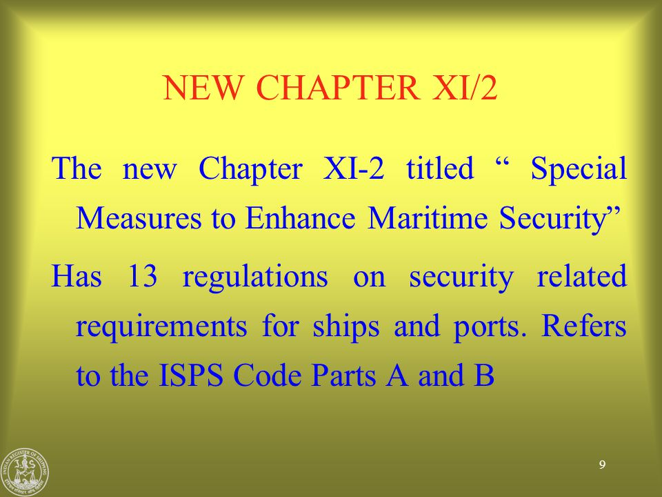 NEW CHAPTER XI/2 The new Chapter XI-2 titled Special Measures to Enhance Maritime Security
