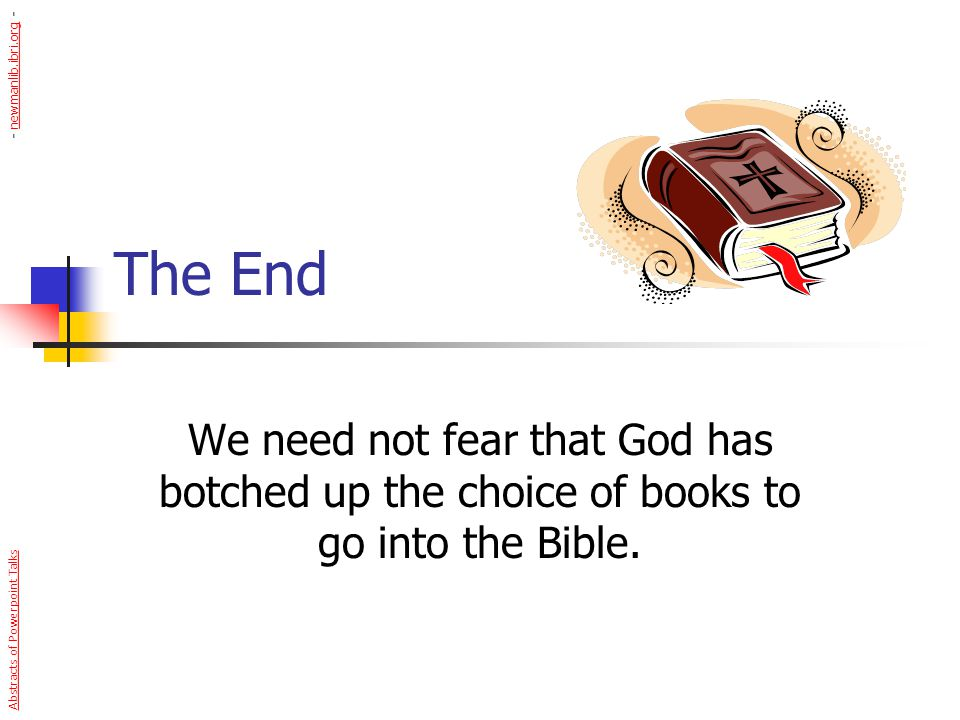 - newmanlib.ibri.org - The End. We need not fear that God has botched up the choice of books to go into the Bible.