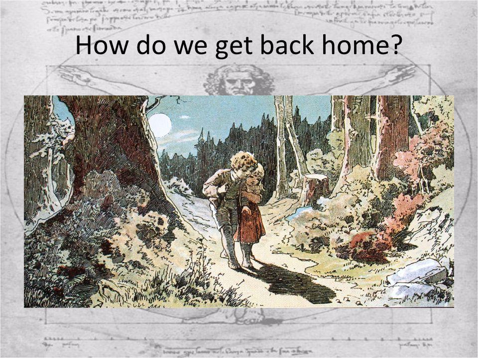 How do we get back home