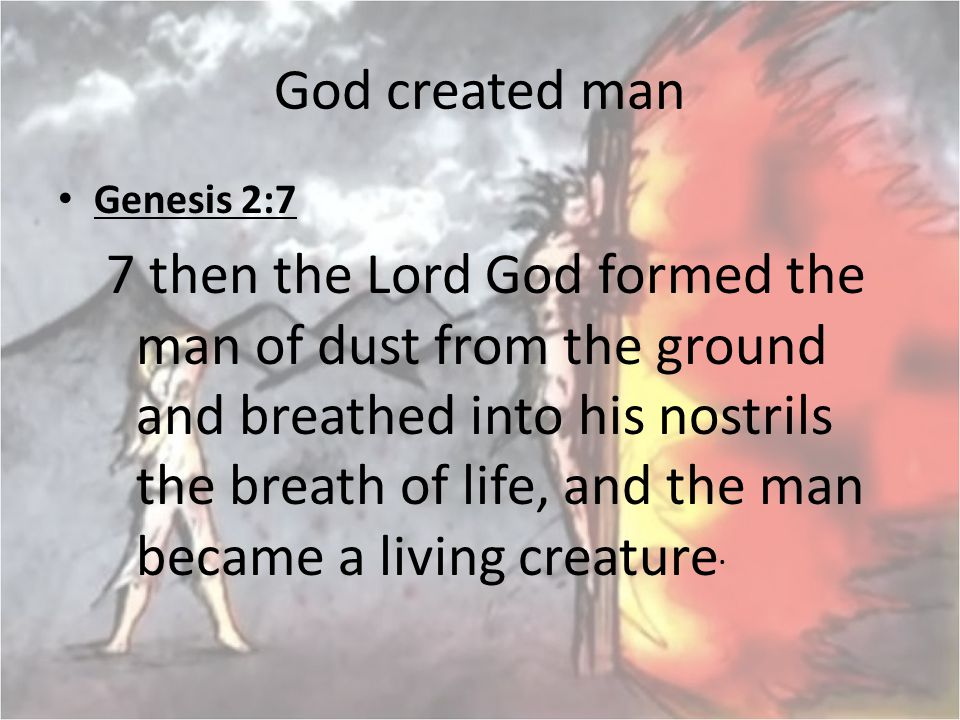God created man Genesis 2:7.