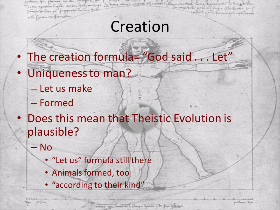 Creation The creation formula= God said . . . Let Uniqueness to man