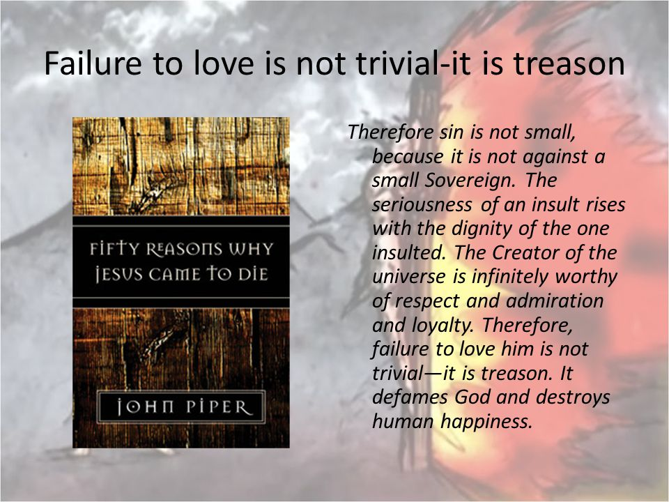 Failure to love is not trivial-it is treason
