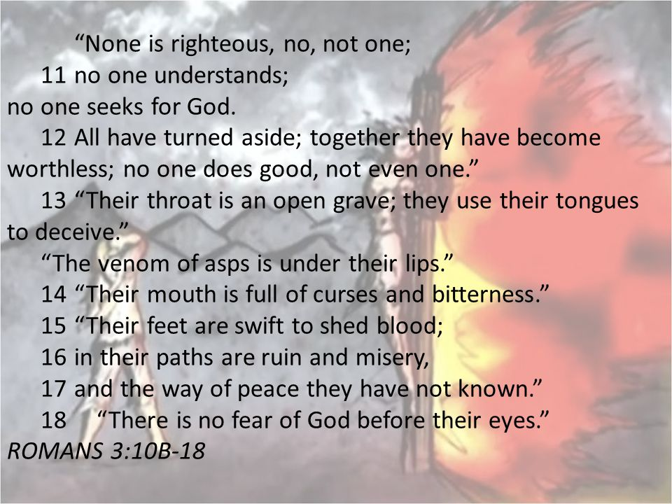 None is righteous, no, not one;. 11