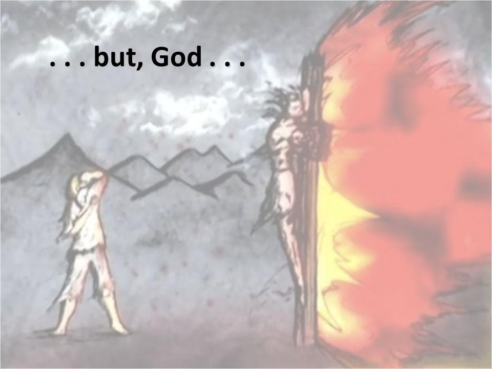 . . . but, God . . .