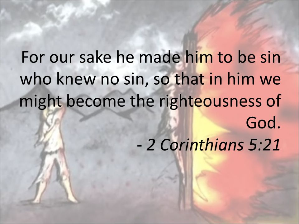 For our sake he made him to be sin who knew no sin, so that in him we might become the righteousness of God.