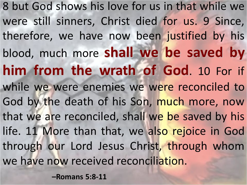 8 but God shows his love for us in that while we were still sinners, Christ died for us.