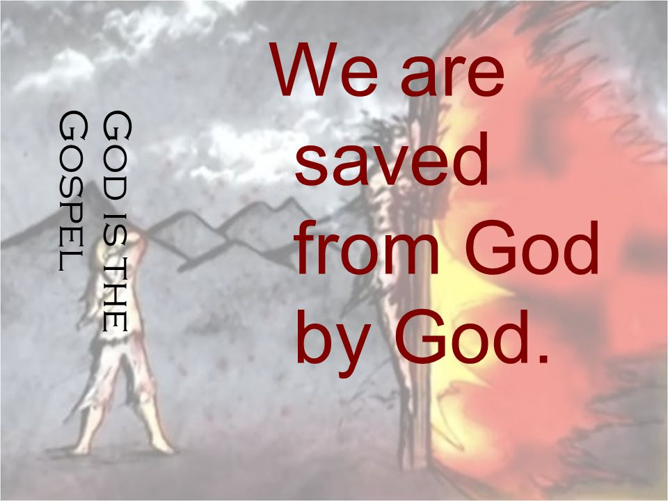 We are saved from God by God.