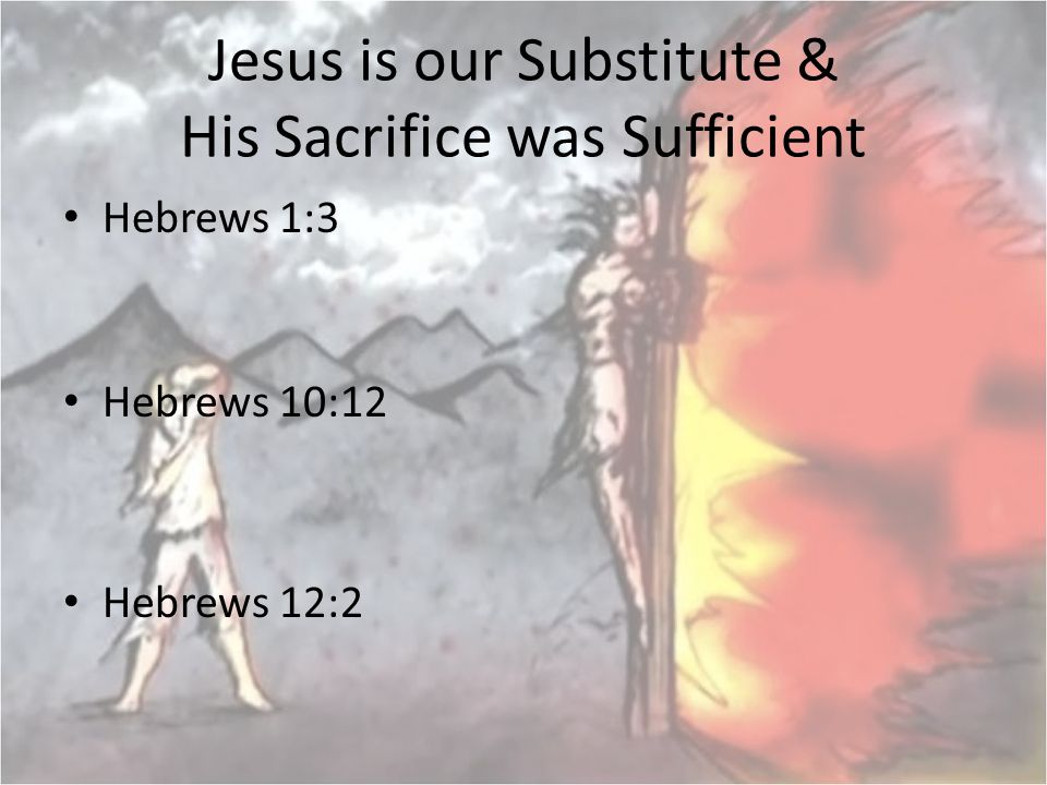 Jesus is our Substitute & His Sacrifice was Sufficient
