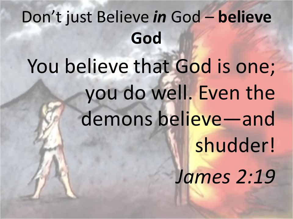 Don't just Believe in God – believe God