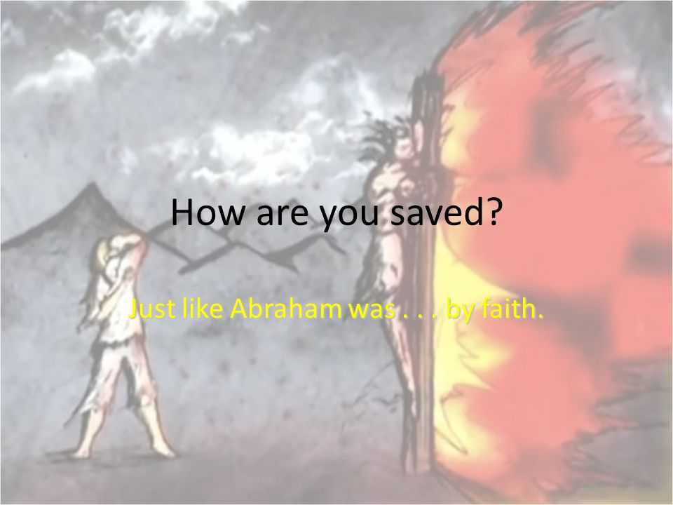 Just like Abraham was . . . by faith.
