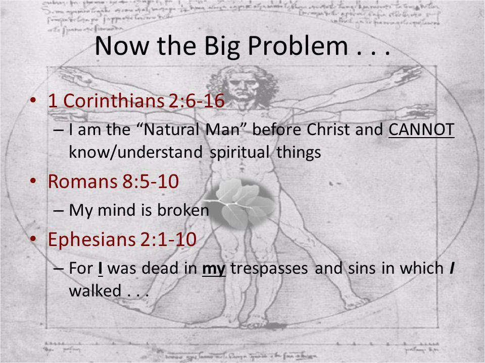 Now the Big Problem . . . 1 Corinthians 2:6-16 Romans 8:5-10