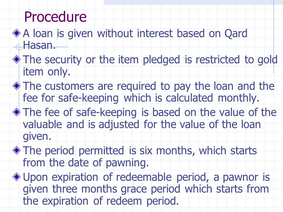 Procedure A loan is given without interest based on Qard Hasan.