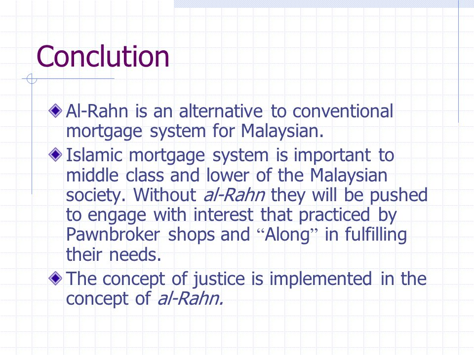 Conclution Al-Rahn is an alternative to conventional mortgage system for Malaysian.