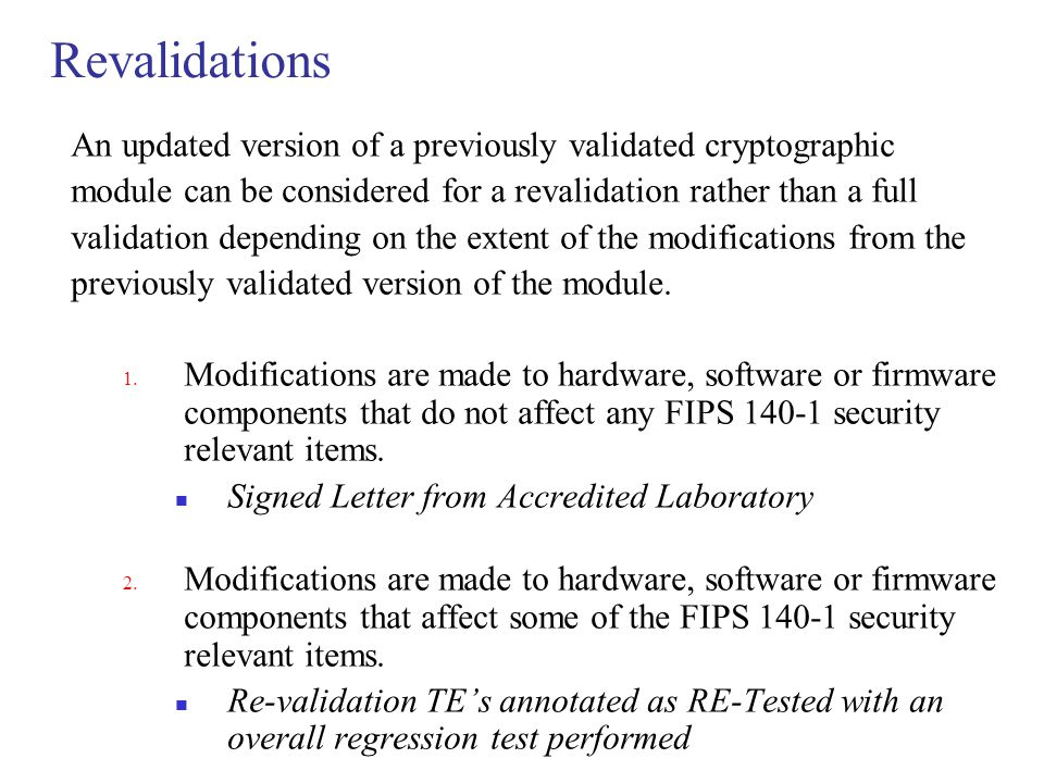 Revalidations An updated version of a previously validated cryptographic. module can be considered for a revalidation rather than a full.