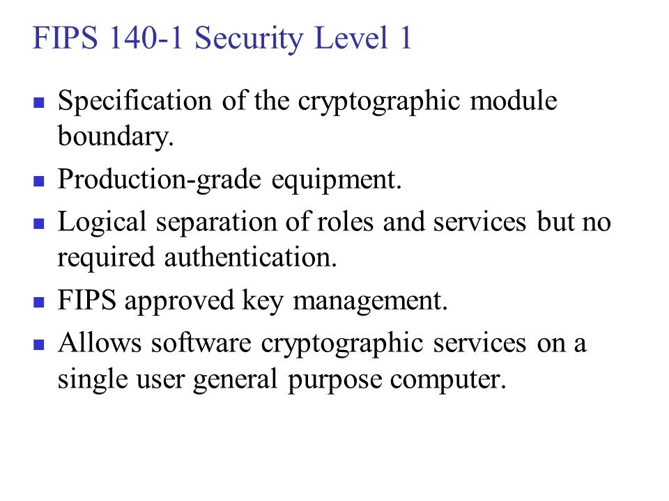 FIPS 140-1 Security Level 1 Specification of the cryptographic module boundary. Production-grade equipment.
