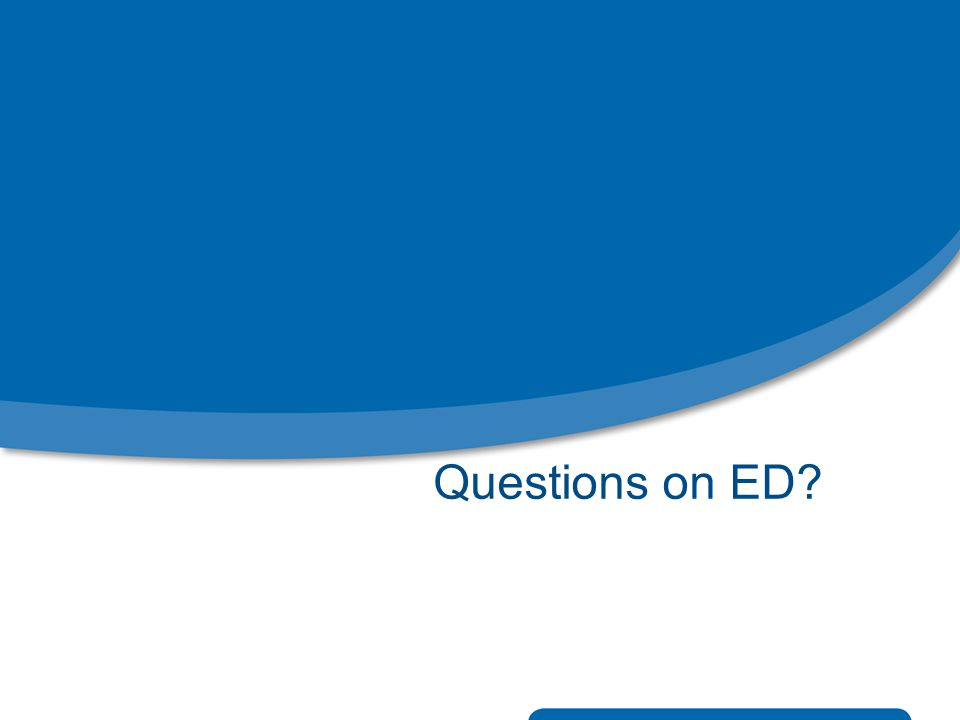 Questions on ED