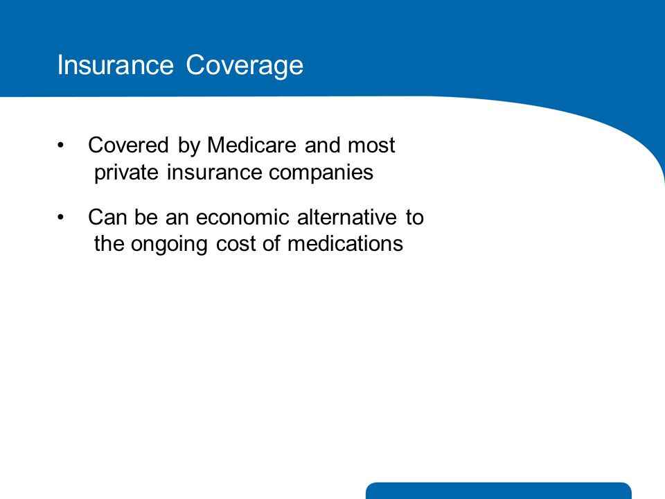 Insurance Coverage Covered by Medicare and most private insurance companies.