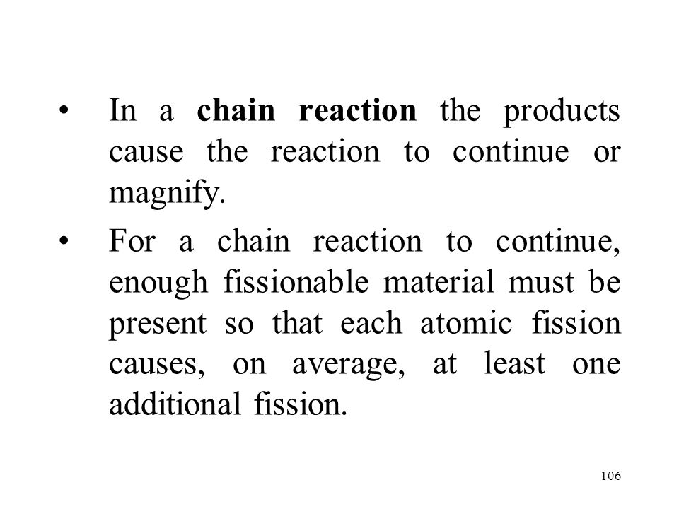 In a chain reaction the products cause the reaction to continue or magnify.