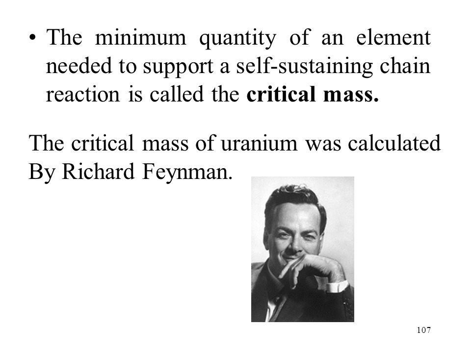 The minimum quantity of an element needed to support a self-sustaining chain reaction is called the critical mass.