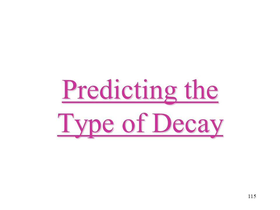 Predicting the Type of Decay