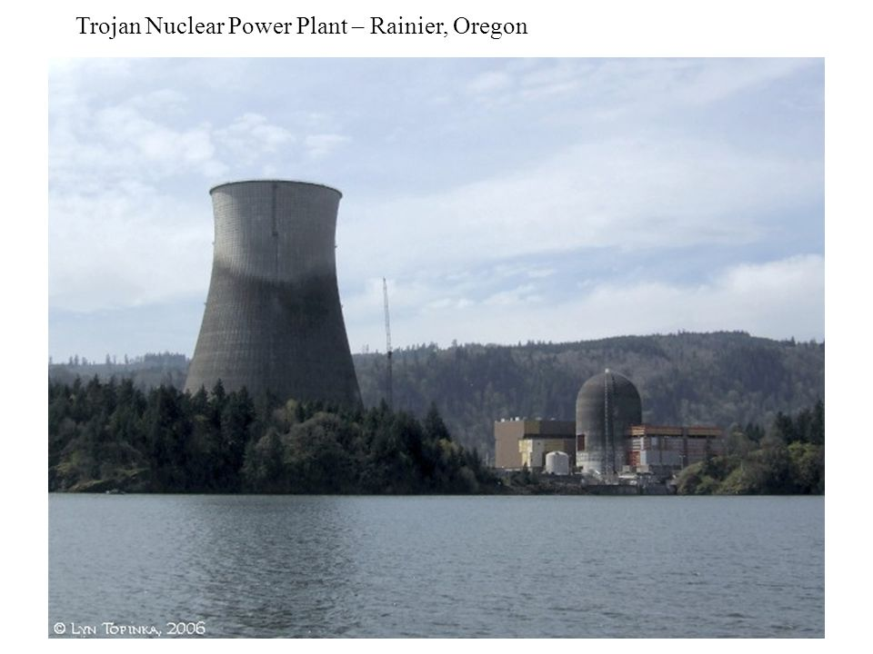 Trojan Nuclear Power Plant – Rainier, Oregon