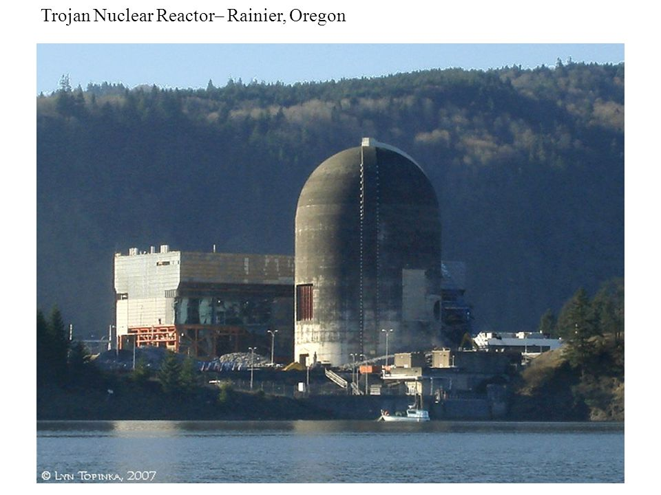 Trojan Nuclear Reactor– Rainier, Oregon