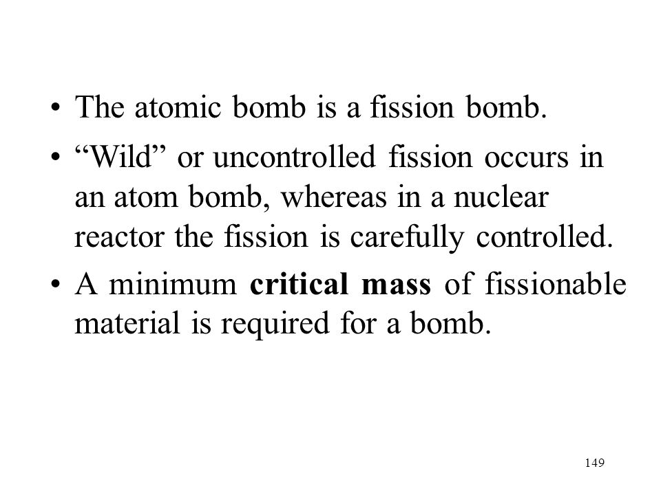 The atomic bomb is a fission bomb.