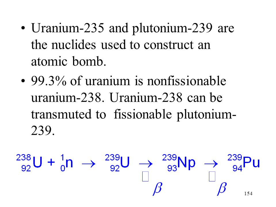 Uranium-235 and plutonium-239 are the nuclides used to construct an atomic bomb.