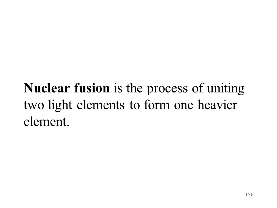 Nuclear fusion is the process of uniting two light elements to form one heavier element.