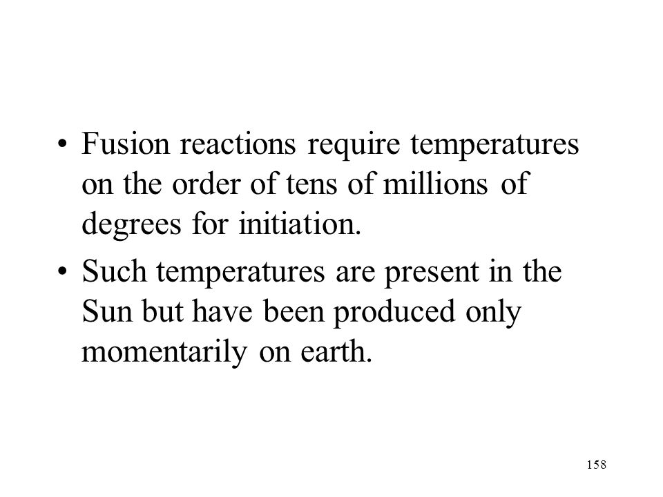 Fusion reactions require temperatures on the order of tens of millions of degrees for initiation.