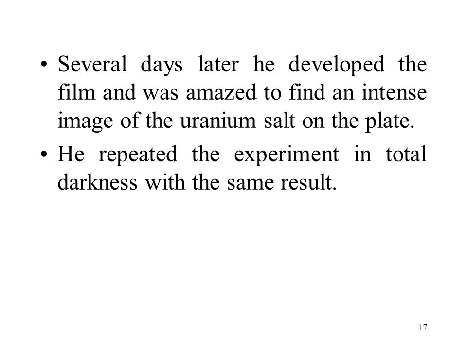 Several days later he developed the film and was amazed to find an intense image of the uranium salt on the plate.