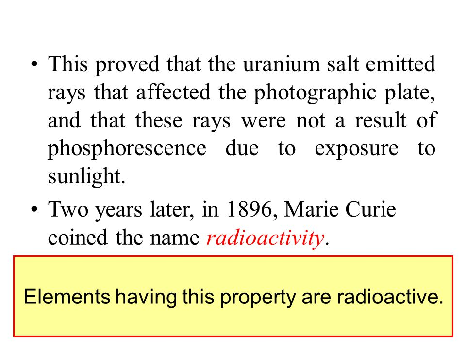 Two years later, in 1896, Marie Curie coined the name radioactivity.
