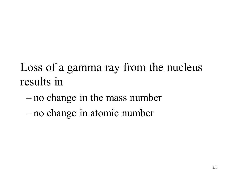Loss of a gamma ray from the nucleus results in