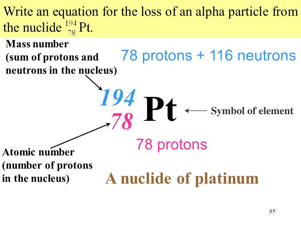Pt 194 78 A nuclide of platinum 78 protons + 116 neutrons 78 protons