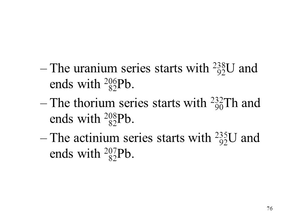 The uranium series starts with 238U and ends with 206Pb.