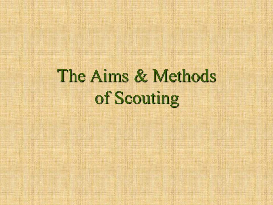 The Aims & Methods of Scouting