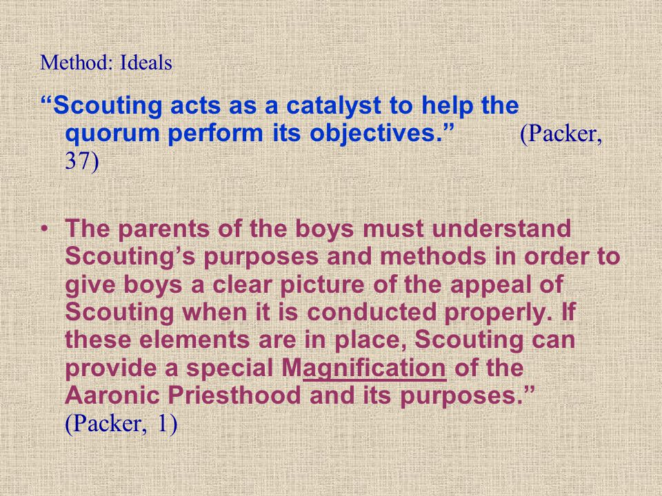 Method: Ideals Scouting acts as a catalyst to help the quorum perform its objectives. (Packer, 37)